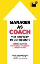 Manager as Coach - The New Way to Get Results